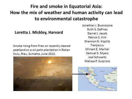 Fire and smoke in Equatorial Asia: How the mix of weather and human activity can lead to environmental catastrophe Jonathan J. Buonocore Ruth S. DeFries.