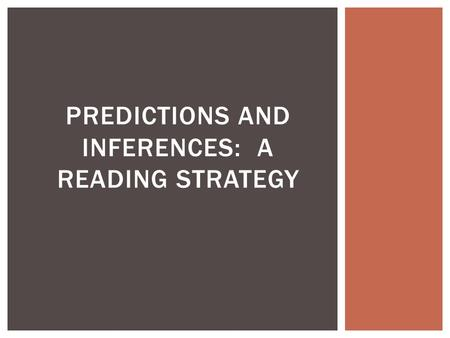 PREDICTIONS AND INFERENCES: A READING STRATEGY.  A prediction is what you think will happen next based upon the text, the author, and background knowledge.