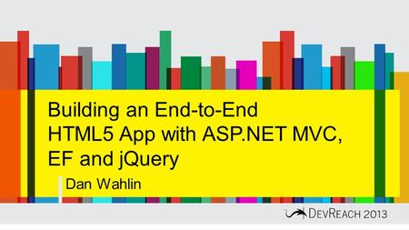 Building an End-to-End HTML5 App with ASP.NET MVC, EF and jQuery Dan Wahlin.
