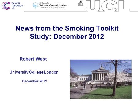 1 News from the Smoking Toolkit Study: December 2012 University College London December 2012 Robert West.