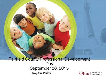 Fairfield County Professional Development Day September 28, 2015 Amy Orr Parker.