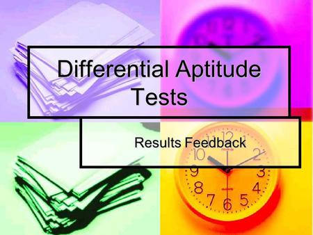 Differential Aptitude Tests Results Feedback. Why we do the DATs? Help students to choose educational and career options on the basis of strengths and.