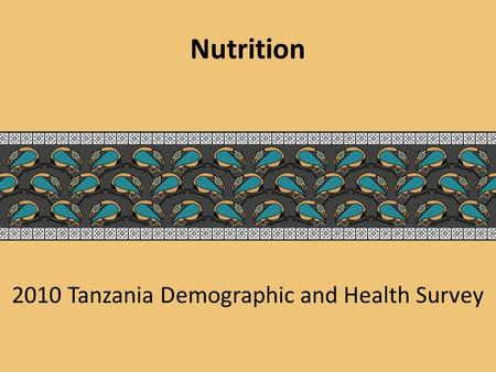 2010 Tanzania Demographic and Health Survey Nutrition.