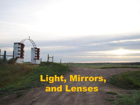 Light, Mirrors, and Lenses. Light is a part of the electromagnetic spectrum.