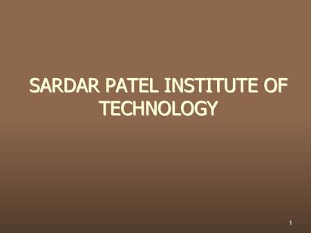SARDAR PATEL INSTITUTE OF TECHNOLOGY 1. ENROLLMENT NO : 130680106023 PATEL ANAND 130680106025 PATEL CHIRAG 130680106029 PATEL PARTH 2.