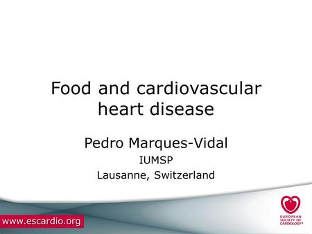 Food and cardiovascular heart disease Pedro Marques-Vidal IUMSP Lausanne, Switzerland.