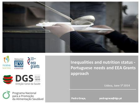 Pedro Graça, Inequalities and nutrition status - Portuguese needs and EEA Grants approach Lisboa, June 5 h 2014.