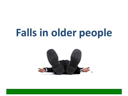 Falls in older people. Learning objectives Gain organised knowledge in the subject area falls in older people Be able to perform a basic falls assessment.
