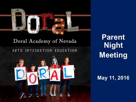 Parent Night Meeting May 11, 2016. Mission Statement Doral Academy of Nevada is dedicated to providing an enhanced educational experience. We will develop.