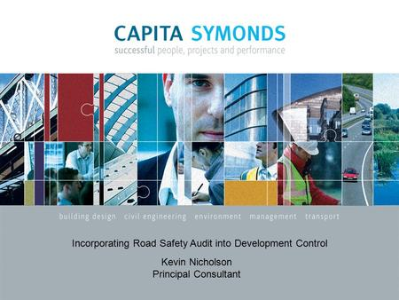 Incorporating Road Safety Audit into Development Control Kevin Nicholson Principal Consultant.