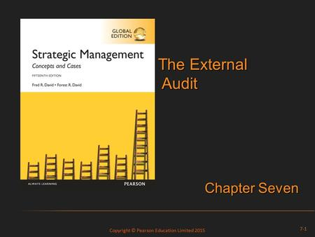 Copyright © Pearson Education Limited 2015 The External Audit The External Audit Chapter Seven 7-1.