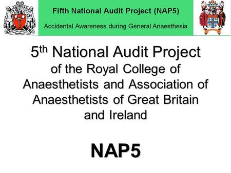 5 th National Audit Project of the Royal College of Anaesthetists and Association of Anaesthetists of Great Britain and Ireland NAP5.