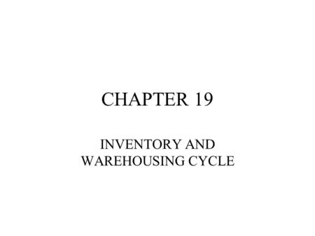 CHAPTER 19 INVENTORY AND WAREHOUSING CYCLE. FUNCTIONS IN CYCLE PROCESS PURCHASE ORDERS RECEIVE NEW MATERIALS STORE RAW MATERIALS PROCESS GOODS –ADEQUATE.