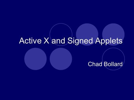 Active X and Signed Applets Chad Bollard. Overview ActiveX  Security Features  Hidden Problems Signed Applets  Security Features  Security Problems.