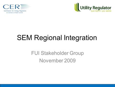 SEM Regional Integration FUI Stakeholder Group November 2009.