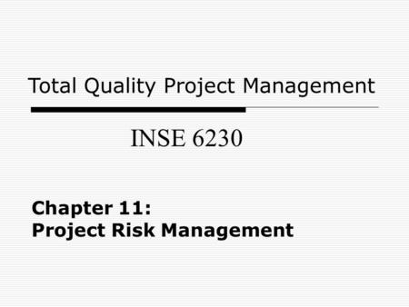 Chapter 11: Project Risk Management INSE 6230 Total Quality Project Management.