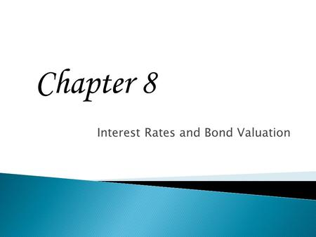 Interest Rates and Bond Valuation Chapter 8. 8-1  Know the important bond features and bond types  Understand bond values and why they fluctuate  Understand.