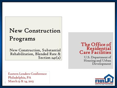 1 New Construction Programs New Construction, Substantial Rehabilitation, Blended Rate & Section 241(a) The Office of Residential Care Facilities U.S.