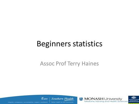 Beginners statistics Assoc Prof Terry Haines. 5 simple steps 1.Understand the type of measurement you are dealing with 2.Understand the type of question.