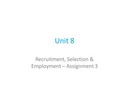 Unit 8 Recruitment, Selection & Employment – Assignment 3.