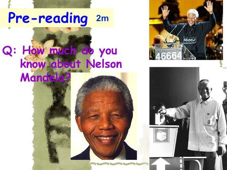 Q: How much do you know about Nelson Mandela? Pre-reading 2m.
