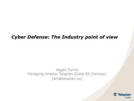 Cyber Defense: The Industry point of view Asgeir Myhre Managing director Teleplan Globe AS (Norway)