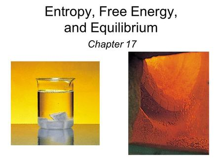 Entropy, Free Energy, and Equilibrium Chapter 17.