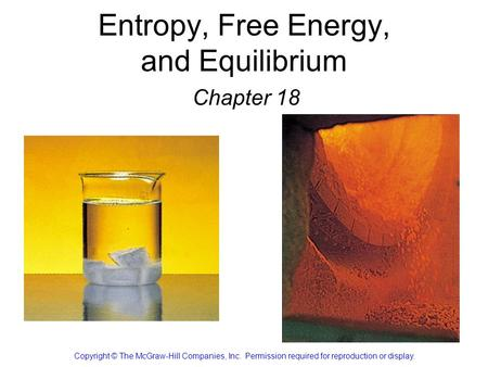 Entropy, Free Energy, and Equilibrium Chapter 18 Copyright © The McGraw-Hill Companies, Inc. Permission required for reproduction or display.