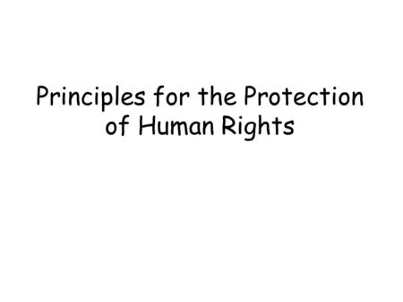 Principles for the Protection of Human Rights Beneficence Primary goal of health care as doing good for clients under our care. Good care requires that.