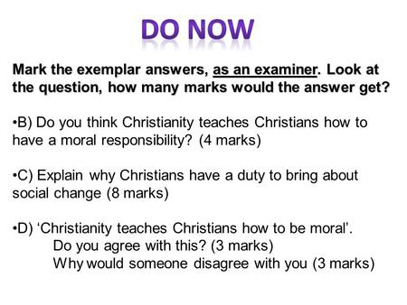 Mark the exemplar answers, as an examiner. Look at the question, how many marks would the answer get? B) Do you think Christianity teaches Christians how.