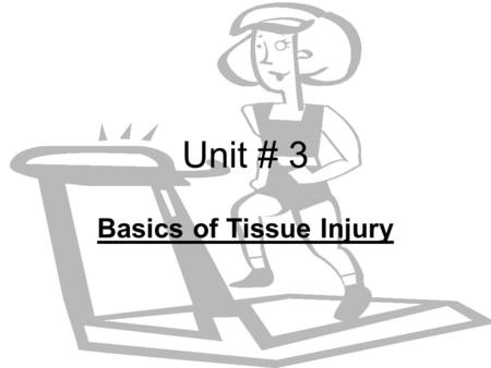 Unit # 3 Basics of Tissue Injury. Soft Tissue Injuries Often called- Wounds –The tissue may bleed, become inflamed or produce extra fluid.