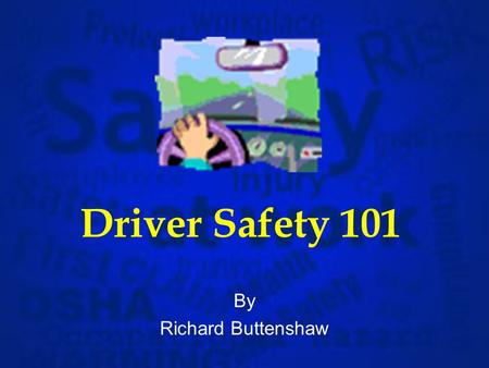 Driver Safety 101 By Richard Buttenshaw What is the cost? Data not tracked prior to 2003 YearClaimsSeverity 200351 $618,230 2004134 $665,997 200594 $449,113.