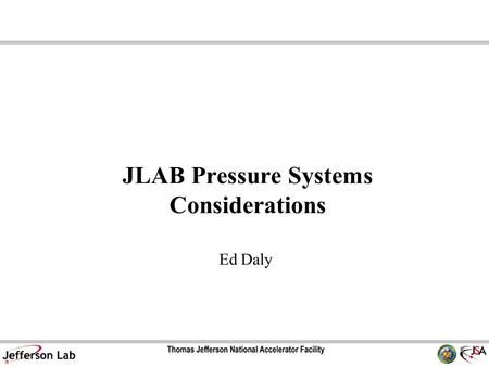 JLAB Pressure Systems Considerations Ed Daly. Outline Introduction Federal Law - 10CFR851 Compliance JLAB Pressure Systems Program –Complies with 10CFR851,