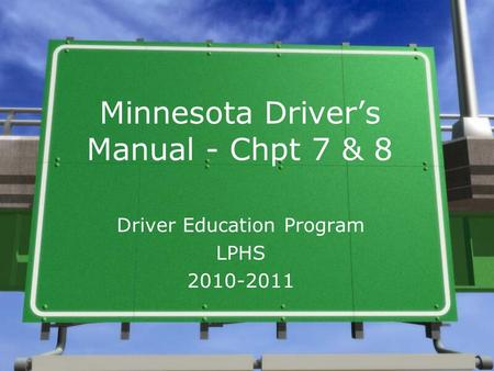 Minnesota Driver's Manual - Chpt 7 & 8 Driver Education Program LPHS 2010-2011.