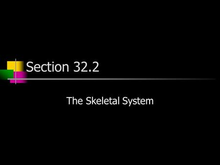 Section 32.2 The Skeletal System. A. Structure of the Skeletal System How many bones are in an adult? 206 Babies are born with more bones. How is this.