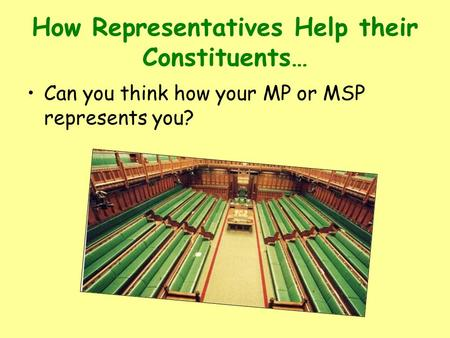 How Representatives Help their Constituents… Can you think how your MP or MSP represents you?