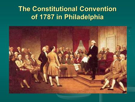 The Constitutional Convention of 1787 in Philadelphia.