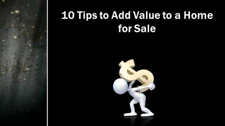 10 Tips to Add Value to a Home for Sale. If you're planning to sell your home this year, you want to get as much money as possible for the sale. Regardless.
