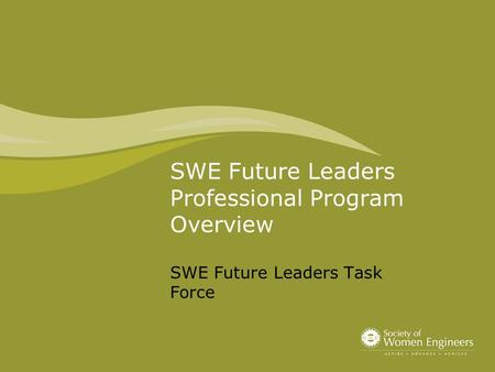 SWE Future Leaders Professional Program Overview SWE Future Leaders Task Force.