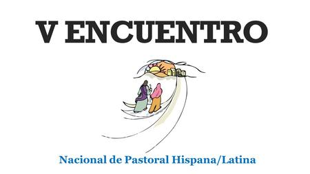 V ENCUENTRO Nacional de Pastoral Hispana/Latina. 1 V ENCUENTRO Missionary Disciples: Witnesses of God's Love DESCRIPTION What is the V Encuentro? 2 BACKGROUND.