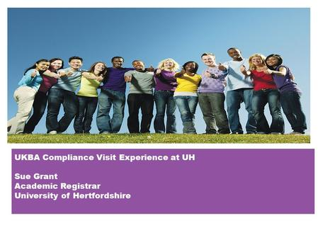 UKBA Compliance Visit Experience at UH Sue Grant Academic Registrar University of Hertfordshire.