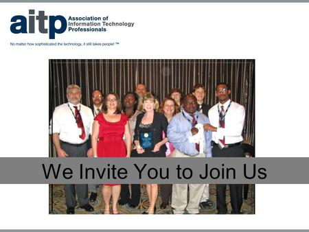 "We Invite You to Join Us. Why Join AITP? ""Staying involved in a professional society is important for your career"". It is because of involvement in peer."