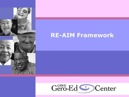 RE-AIM Framework. RE-AIM: A Framework for Health Promotion Planning, Implementation and Evaluation Are we reaching the intended audience? Is the program.