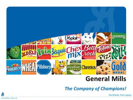 General Mills The Company of Champions!. Confidential - Do not Distribute Sarah Beaty, General Mills Director University Recruiting.