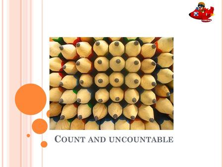 C OUNT AND UNCOUNTABLE A noun can be countable or uncountable. Countable nouns can be counted, they have a singular and plural form.noun For example: