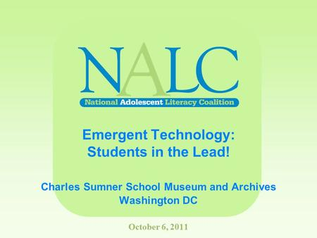 Emergent Technology: Students in the Lead! Charles Sumner School Museum and Archives Washington DC October 6, 2011.