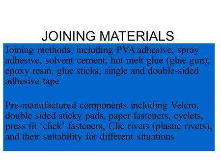 Joining methods, including PVA adhesive, spray adhesive, solvent cement, hot melt glue (glue gun), epoxy resin, glue sticks, single and double-sided adhesive.