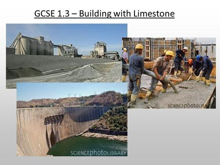 GCSE 1.3 – Building with Limestone. Aims  Be able to evaluate the developments in using limestone, concrete and cement as a building material and their.