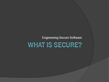 Engineering Secure Software. Does Security Even Matter?  Find two other people near you Introduce yourself What is your favorite software development.
