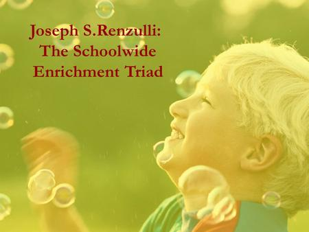 Joseph S.Renzulli: The Schoolwide Enrichment Triad.